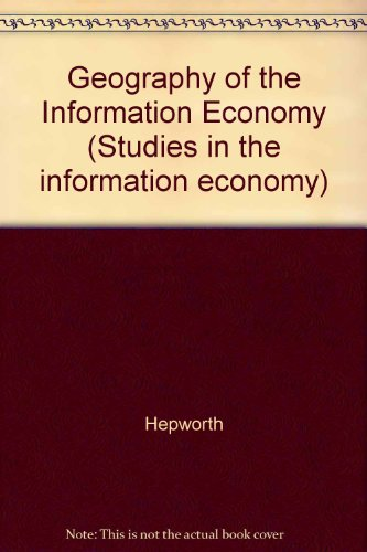 Geography of the Information Economy (Studies in the information economy)