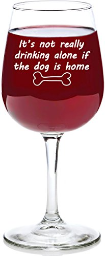 If The Dog Is Home Funny Wine Glass - Best Birthday Gifts For Pet Lover or Owner - Unique Gift For Men and Women Him or Her - Cute Christmas Present Idea For a Mom, Dad, Girlfriend, Boyfriend, Friend
