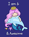 I am 6: Gorgeous Mermaid Princess Happy Birthday Notebook Gift for Girls ~