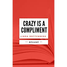 CRAZY IS A COMPLIMENT: Résumé en Français (French Edition)