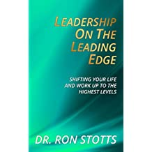 Leadership On the Leading Edge: Shifting Your Life and Work Up to the Highest Levels