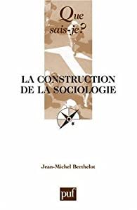 La construction de la sociologie par Jean-Michel Berthelot