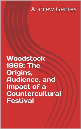 Woodstock 1969: The Origins, Audience, and Impact of a Countercultural Festival