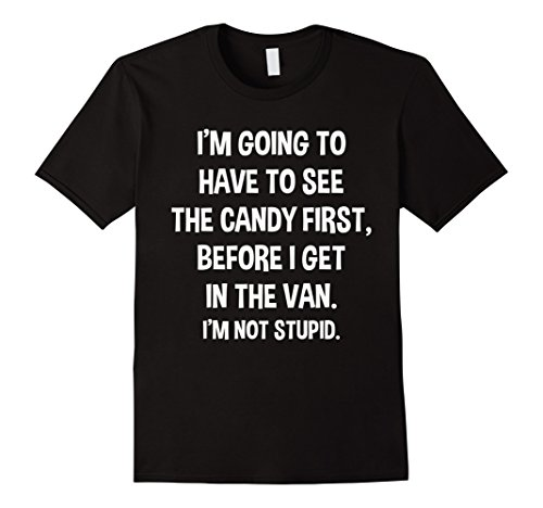 I Have to See Candy Before I Get in Van Not Stupid T-Shirt]()