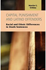 Capital Punishment and Latino Offenders: Racial and Ethnic Differences in Death Sentences (Criminal Justice Recent Scholarship)