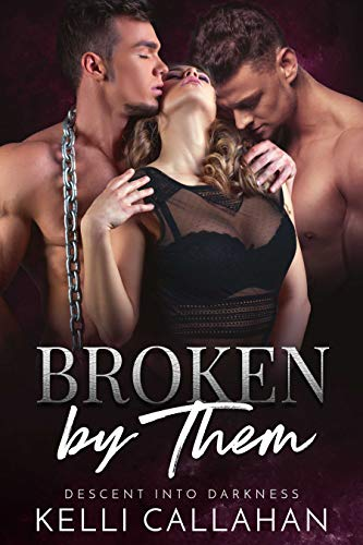 Broken by Them: A Dark MFM Romance (Descent into Darkness Book 3)
