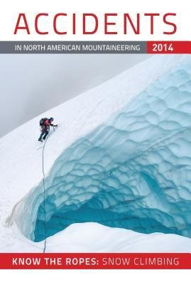 - [ Accidents in North American Mountaineering: Know the Ropes: Snow Climbing: Number 3, Issue 37 (2014) BY American Alpine Club ( Author ) ] { Paperback } 2014