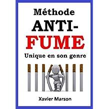 Méthode ANTI-FUME Unique en son genre: Méthode pour arrêter de fumer (French Edition)