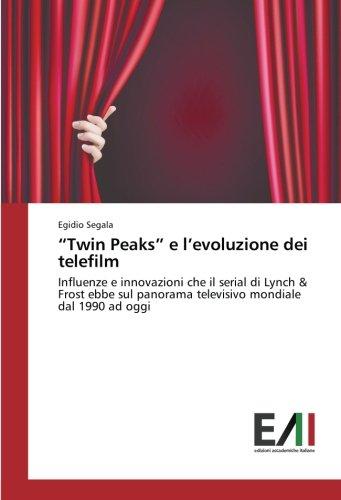 """Download """"Twin Peaks"""" e l'evoluzione dei telefilm: Influenze e innovazioni che il serial di Lynch & Frost ebbe sul panorama televisivo mondiale dal 1990 ad oggi (Italian Edition) pdf epub"""
