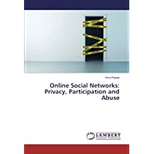 Online Social Networks: Privacy, Participation and Abuse