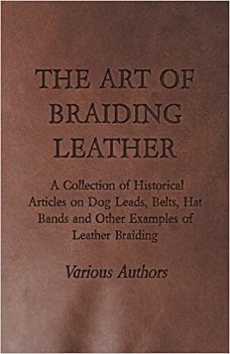 The art of braiding leather a collection of historical articles the art of braiding leather a collection of historical articles on dog leads belts hat bands and other examples of leather braiding various fandeluxe Image collections
