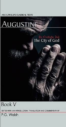 Augustine: De Civitate Dei The City of God Book V (Aris and Phillips Classical Texts) (Bk. 5) by Brand: Aris Phillips