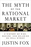 img - for Justin Fox: The Myth of the Rational Market : A History of Risk, Reward, and Delusion on Wall Street (Hardcover); 2009 Edition book / textbook / text book