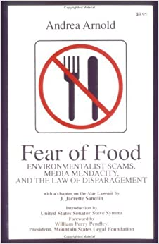 Book Fear of Food: Environmentalist Scams, Media Mendacity, and the Law of Disparagement by Andrea Arnold (2010-01-01)