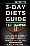Effective 3-Day Diets Guide + 57 Recipes: Military Diet, Blast Fat Detox Plan, Sirtfood, Super food Liver Detox, Paleo…