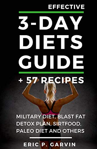 Effective 3 Day Diets Guide 57 Recipes Military Diet Blast Fat Detox Plan Sirtfood Super Food Liver Detox Paleo Diet And Others Garvin Eric P 9781541248755 Amazon Com Books