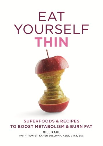 Eat Yourself Thin: Superfoods & Recipes to Boost Metabolism & Burn Fat