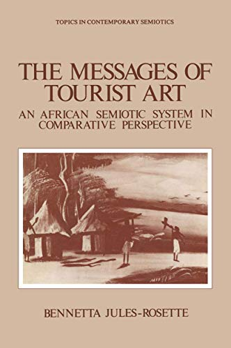 The Messages of Tourist Art: An African Semiotic System in Comparative Perspective (Topics in Contemporary Semiotics)