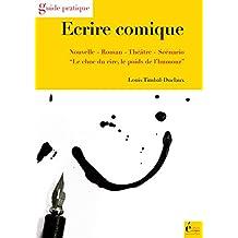 Ecrire comique: Nouvelle, roman, théâtre, scénario (Guide pratique) (French Edition)