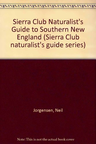 Sierra Club Naturalist's Guide to Southern New England (Sierra Club Naturalist's Guides) by Neil Jorgensen (1982-06-12)