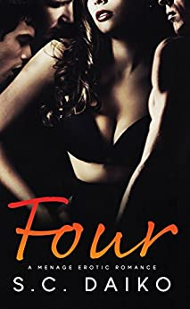 FOUR: A Menage Erotic Romance by [Daiko, S. C.]