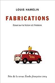 Fabrications: Essai sur la fiction et l'histoire par Louis Hamelin