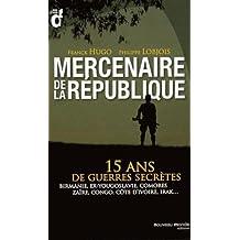 MERCENAIRES DE LA RÉPUBLIQUE (LES) : QUINZE ANS DE GUERRES SECRÈTES