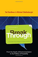 Break Through: From the Death of Environmentalism to the Politics ofPossibility Hardcover