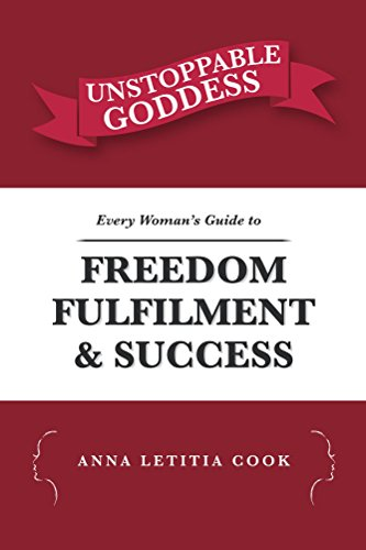 Unstoppable Goddess: Every Woman's Guide to Freedom, Fulfilment & Success