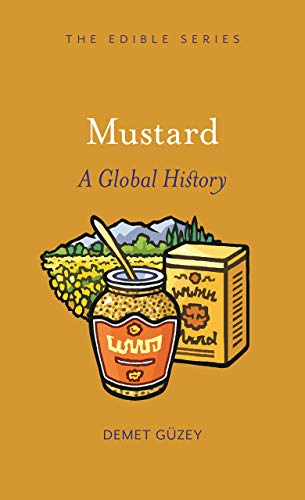 Mustard: A Global History (Edible) by Demet Güzey