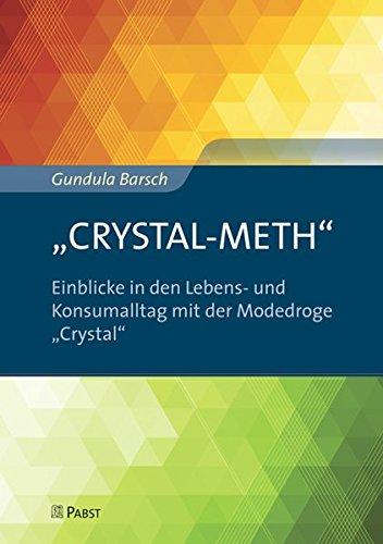 """""""CRYSTAL-METH"""" – Einblicke in den Lebens- und Konsumalltag mit der Modedroge """"Crystal"""""""