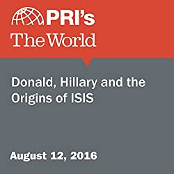 Donald, Hillary and the Origins of ISIS