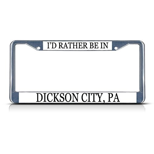 Metal License Plate Frame Solid Insert I'd Rather Be in Dickson City, Pa Car Auto Tag Holder - Chrome 2 Holes, One Frame]()