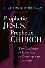 Prophetic Jesus, Prophetic Church: The Challenge of Luke-Acts to Contemporary Christians Kindle Edition
