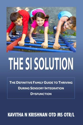 The SI Solution:: The Definitive Family Guide To Thriving During Sensory Integration Dysfunction