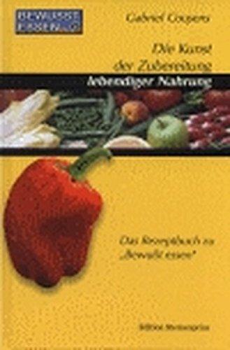 Bewusst essen: Die Kunst der Zubereitung lebendiger Nahrung: Das Rezeptbuch zu