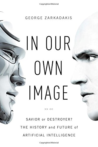 Image of In Our Own Image: Savior or Destroyer? The History and Future of Artificial Intelligence
