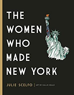 The Women Who Made New York by [Scelfo, Julie]