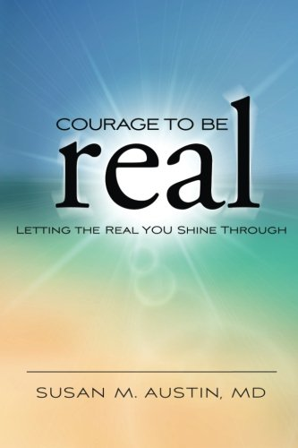 Read Online Courage to Be Real: Letting the Real You Shine Through PDF