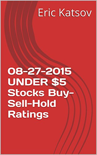 08-27-2015 UNDER $5 Stocks Buy-Sell-Hold Ratings (Buy-Sell-Hold+stocks iPhone app Book 1)