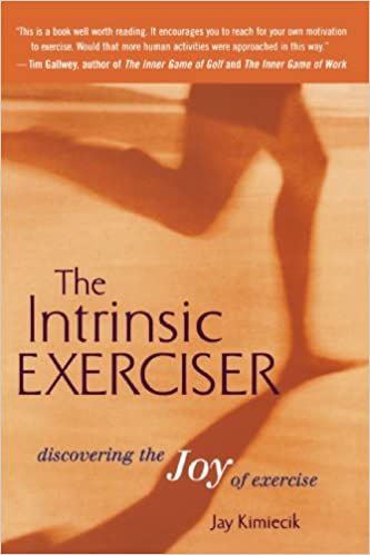 38cc56ba164bb The Intrinsic Exerciser: Discovering the Joy of Exercise: Jay ...