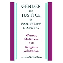 Gender and Justice in Family Law Disputes : Women, Mediation, and Religious Arbitration (Brandeis Series on Gender, Culture, Religion, and Law)