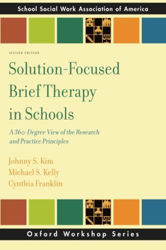 Solution-Focused Brief Therapy in Schools: A 360-Degree View of the Research and Practice Principles (SSWAA Workshop Series)
