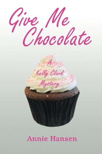 Give Me Chocolate: A Kelly Clark Mystery Book 1