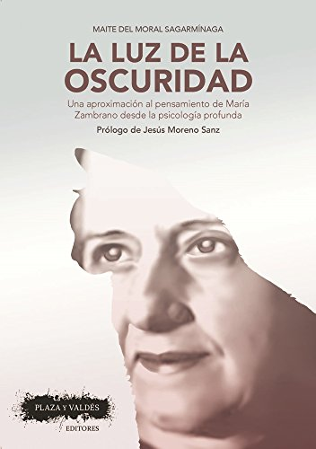 La luz de la oscuridad: Una aproximación al pensamiento de María Zambrano desde la psicología profunda (Spanish Edition)