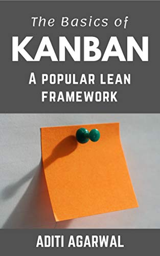 Book: The Basics Of Kanban - A Popular Lean Framework (The Basics Of Customer-First Product Management Book 3) by Aditi Agarwal
