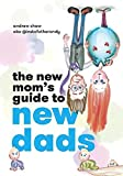 The New Mom's Guide to New Dads: The inside scoop for moms on what new and expectant dads are thinking - straight from a dad.