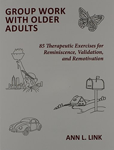 (Group Work With Older Adults: 85 Therapeutic Exercises for Reminiscence, Validation, and Remotivation)