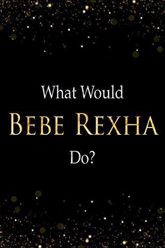 What Would Bebe Rexha Do?: Bebe Rexha Designer Notebook