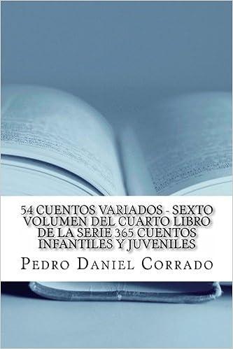 54 Cuentos Variados - Sexto Volumen: 365 Cuentos Infantiles y Juveniles (Volume 6) (Spanish Edition): Mr. Pedro Daniel Corrado: 9781493530151: Amazon.com: ...